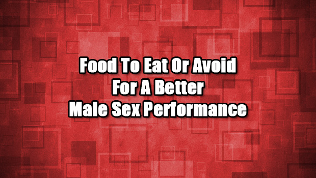 Food To Eat or Avoid For A Better Male Sex Performance