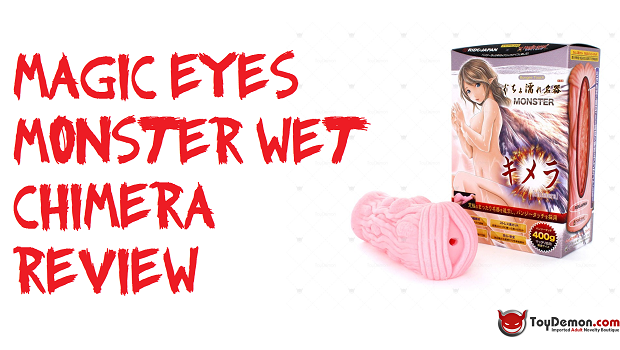 Video Review: Magic Eye's Monster Wet Chimera